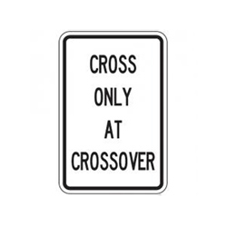 CROSS ONLY AT CROSSOVER Traffic Sign