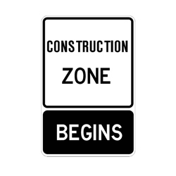 CONSTRUCTION ZONE BEGINS Traffic Sign