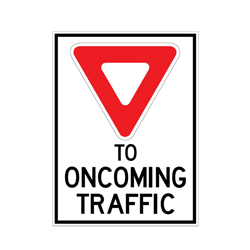 YIELD TO ONCOMING TRAFFIC Traffic Sign