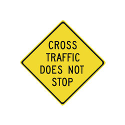 CROSS TRAFFIC DOES NOT STOP Traffic Sign