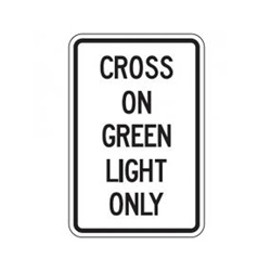 CROSS ON GREEN LIGHT ONLY Traffic Sign